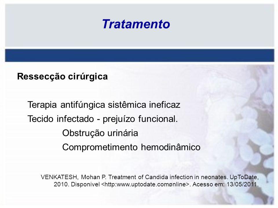 Tratamento Ressecção cirúrgica Terapia antifúngica sistêmica ineficaz Tecido infectado - prejuízo funcional. Obstrução urinária Comprometimento hemodi