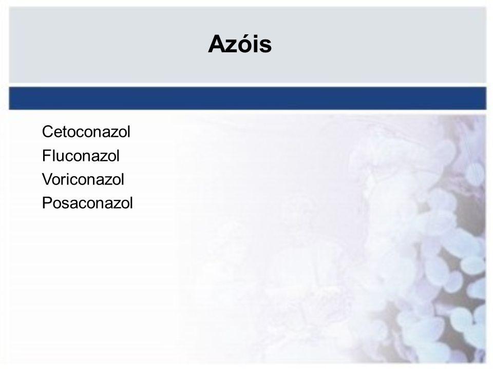 Azóis Cetoconazol Fluconazol Voriconazol Posaconazol