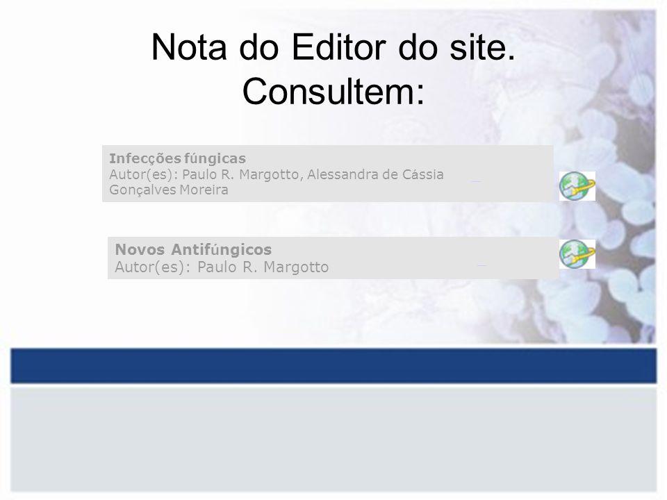 Nota do Editor do site. Consultem: Novos Antif ú ngicos Autor(es): Paulo R. Margotto Infec ç ões f ú ngicas Autor(es): Paulo R. Margotto, Alessandra d