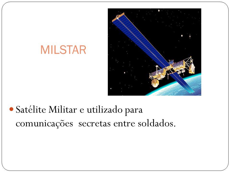 MILSTAR Satélite Militar e utilizado para comunicações secretas entre soldados.