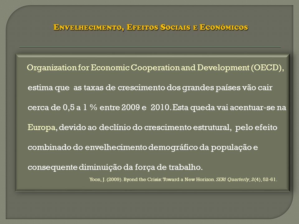 Organization for Economic Cooperation and Development (OECD), estima que as taxas de crescimento dos grandes países vão cair cerca de 0,5 a 1 % entre 2009 e 2010.