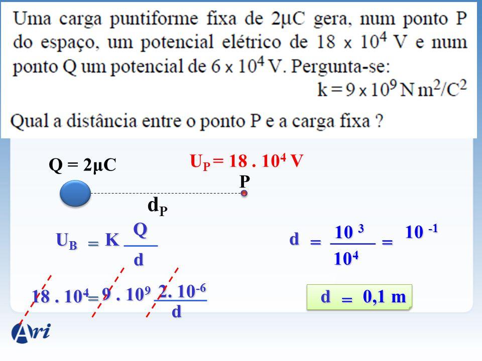 Q = 2μC U P = 18. 10 4 V P dPdP UBUBUBUBK Q d = 18. 10 4 9. 10 9 2. 10 -6 d = = 10 3 10 4 d = 0,1 m d 10 -1 =
