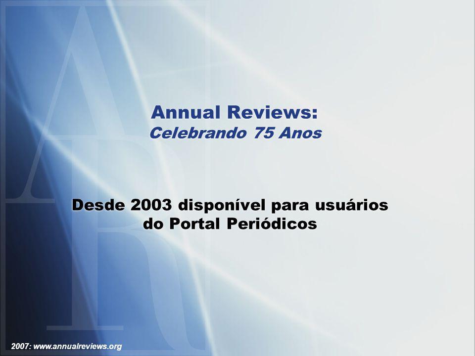 2007: www.annualreviews.org Annual Reviews Síntese de importantes pesquisas em 32 diferentes disciplinas que envolvem Biomedicina, Vida, Física, e Ciências Sociais.