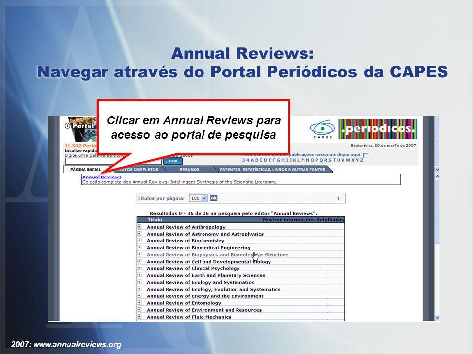 2007: www.annualreviews.org Annual Reviews: Navegar através do Portal Periódicos da CAPES Clicar em Annual Reviews para acesso ao portal de pesquisa