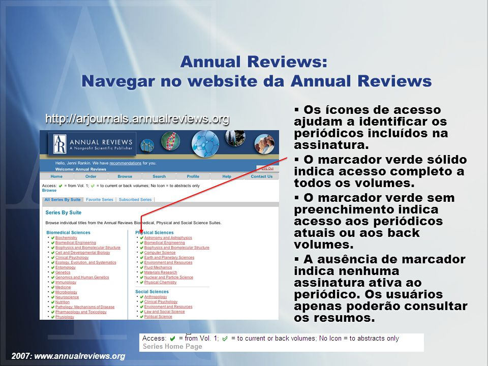 2007: www.annualreviews.org Annual Reviews: Navegar no website da Annual Reviews Os ícones de acesso ajudam a identificar os periódicos incluídos na assinatura.