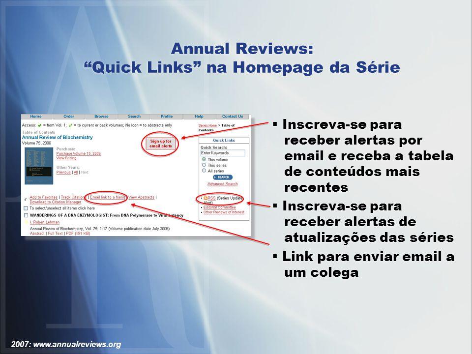 2007: www.annualreviews.org Annual Reviews: Quick Links na Homepage da Série Inscreva-se para receber alertas por email e receba a tabela de conteúdos mais recentes Inscreva-se para receber alertas de atualizações das séries Link para enviar email a um colega