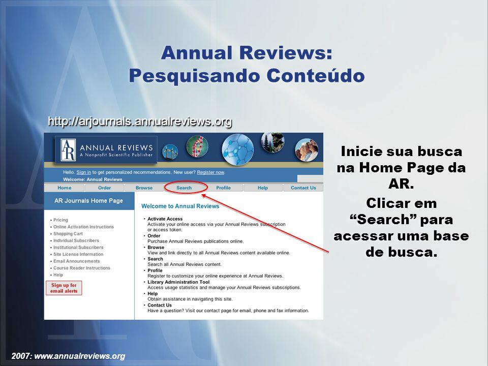2007: www.annualreviews.org Annual Reviews: Pesquisando Conteúdo Inicie sua busca na Home Page da AR.