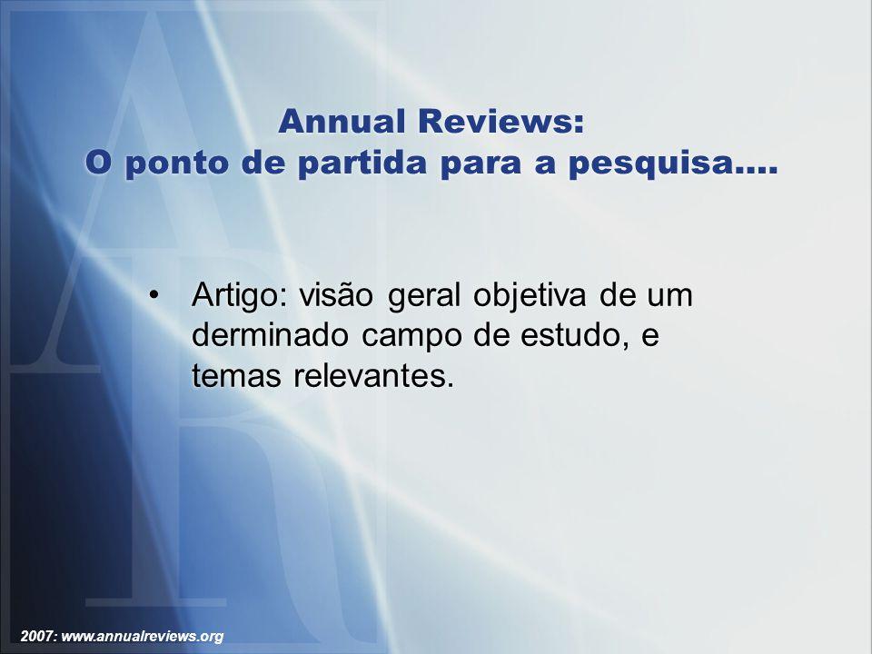 2007: www.annualreviews.org Annual Reviews: Acessando Conteúdo – Por Volume Na página do volume de interesse, visualizar a tabela de conteúdo e selecionar o artigo específico.