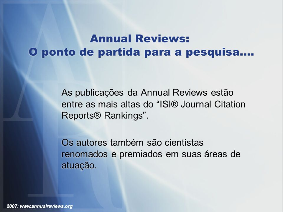 2007: www.annualreviews.org Annual Reviews: Explorando Conteúdo – Busca Simples Através desta base é possível realizar uma busca em todo o conteúdo Annual Reviews.