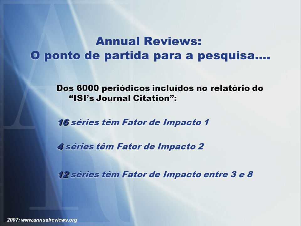 2007: www.annualreviews.org Annual Reviews: Acessando Literature Citada A seção de Literature Cited em cada artigo é uma importante fonte de consulta.