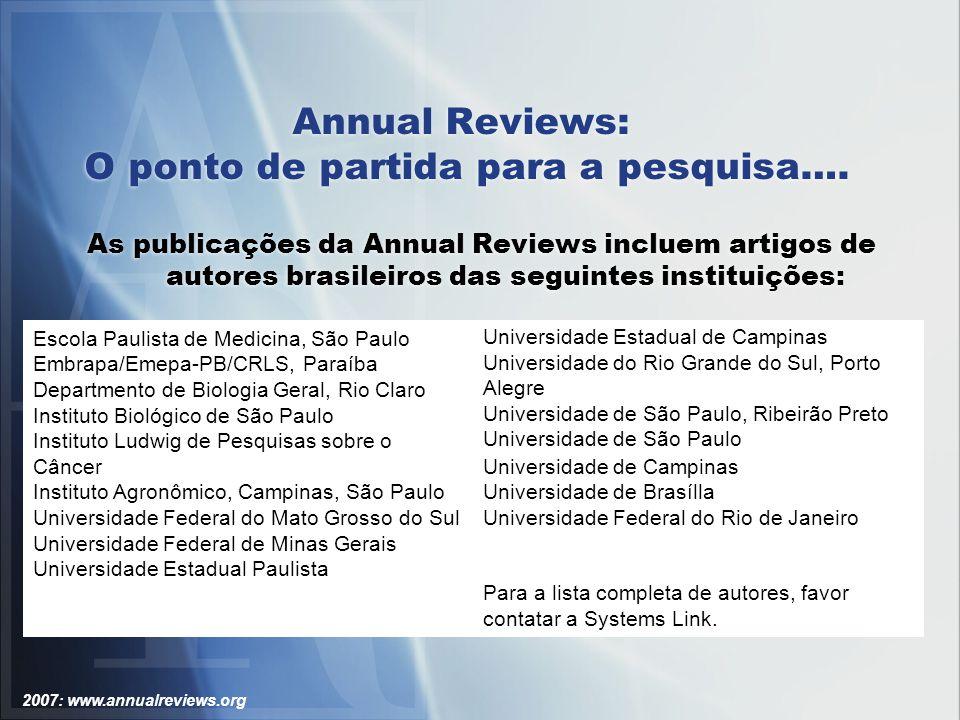 2007: www.annualreviews.org Annual Reviews: Navegar através do Protal Periódicos da CAPES Clicar em textos completos e em Annual Reviews
