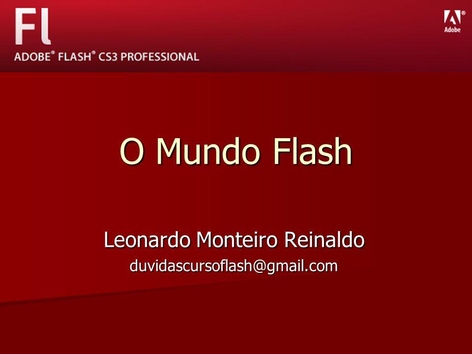O Mundo Flash Leonardo Monteiro Reinaldo duvidascursoflash@gmail.com
