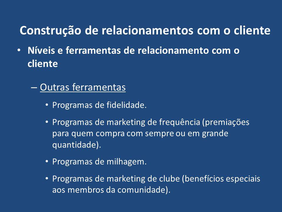 Construção de relacionamentos com o cliente Níveis e ferramentas de relacionamento com o cliente – Outras ferramentas Programas de fidelidade. Program