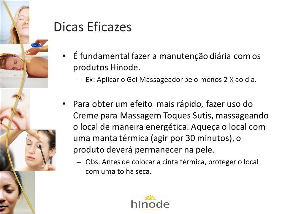 É fundamental fazer a manutenção diária com os produtos Hinode. – Ex: Aplicar o Gel Massageador pelo menos 2 X ao dia. Para obter um efeito mais rápid
