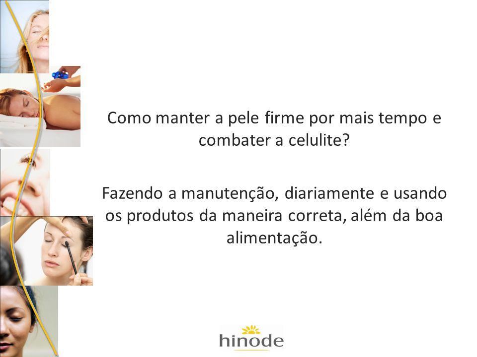 Como manter a pele firme por mais tempo e combater a celulite? Fazendo a manutenção, diariamente e usando os produtos da maneira correta, além da boa