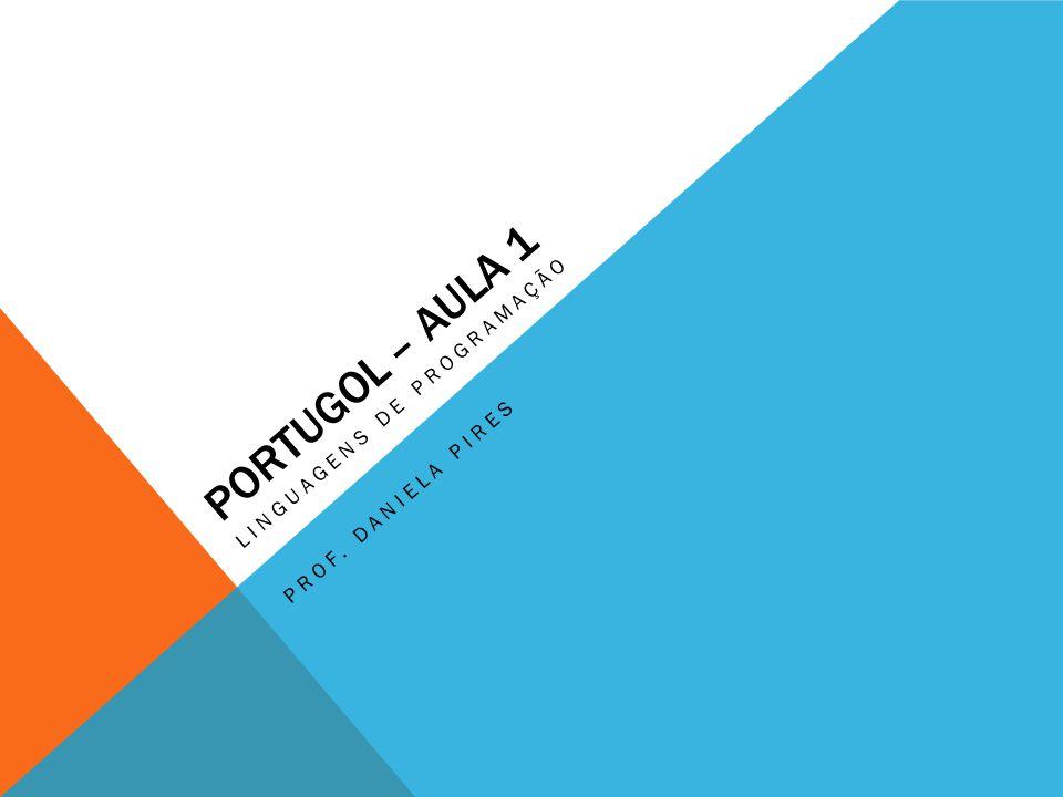 PORTUGOL – AULA 1 LINGUAGENS DE PROGRAMAÇÃO PROF. DANIELA PIRES