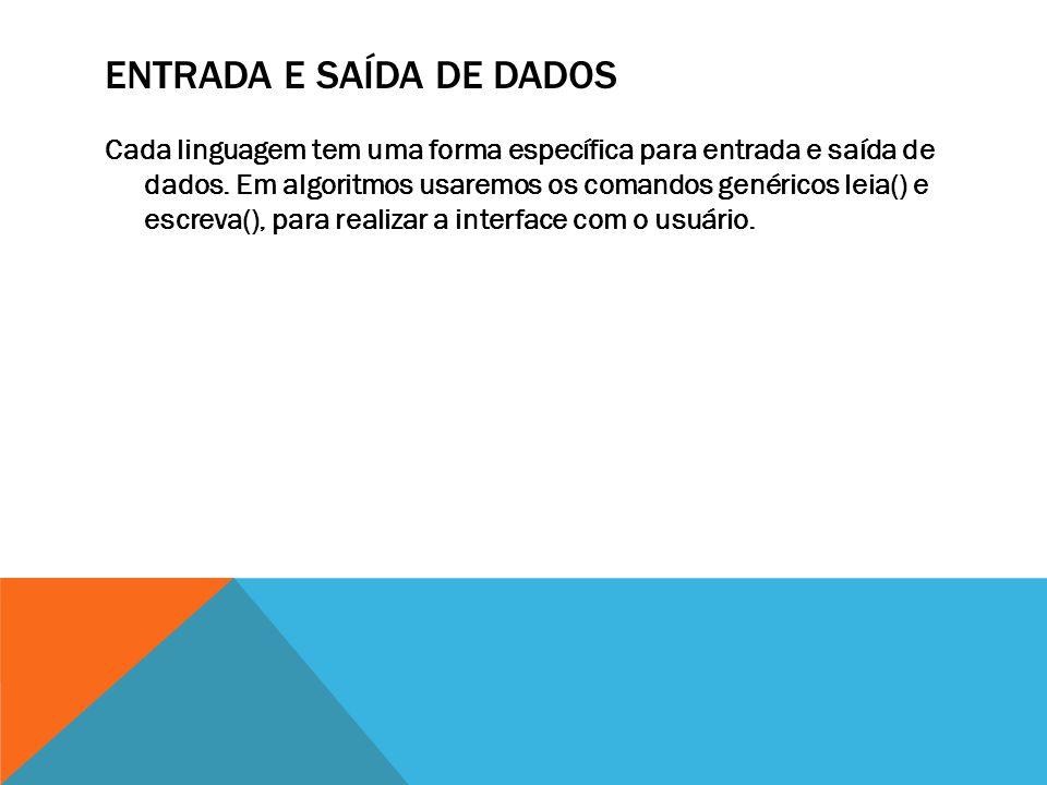 ENTRADA E SAÍDA DE DADOS Cada linguagem tem uma forma específica para entrada e saída de dados.