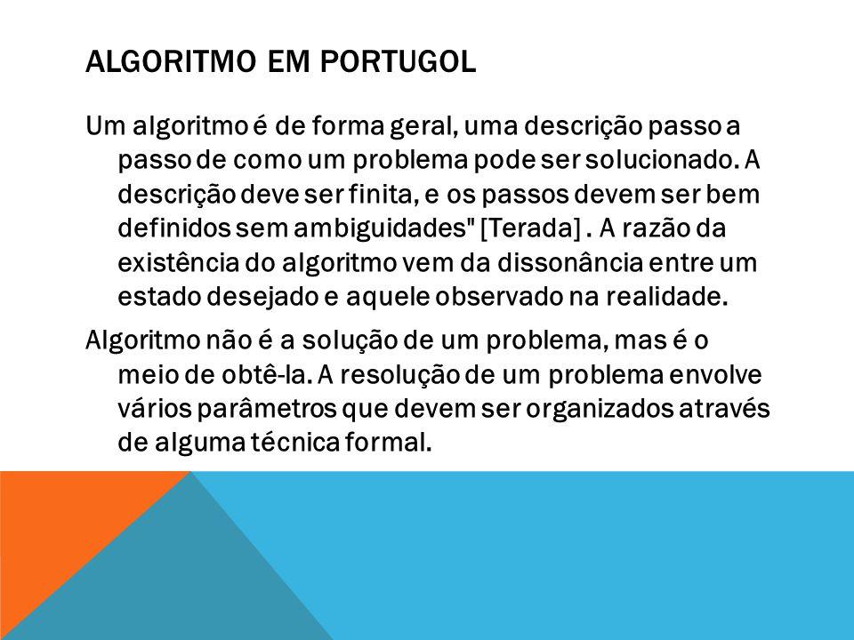 ALGORITMO EM PORTUGOL Um algoritmo é de forma geral, uma descrição passo a passo de como um problema pode ser solucionado.