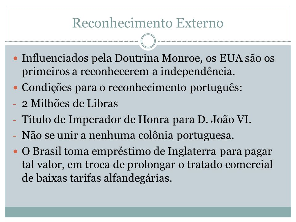 Reconhecimento Externo Influenciados pela Doutrina Monroe, os EUA são os primeiros a reconhecerem a independência. Condições para o reconhecimento por