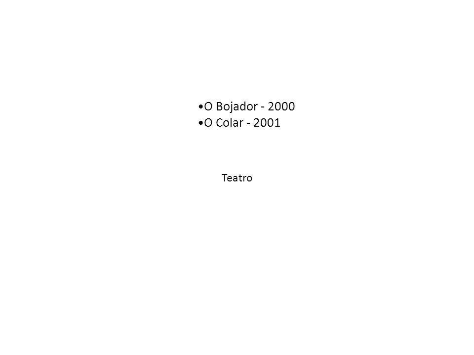 O Bojador - 2000 O Colar - 2001 Teatro