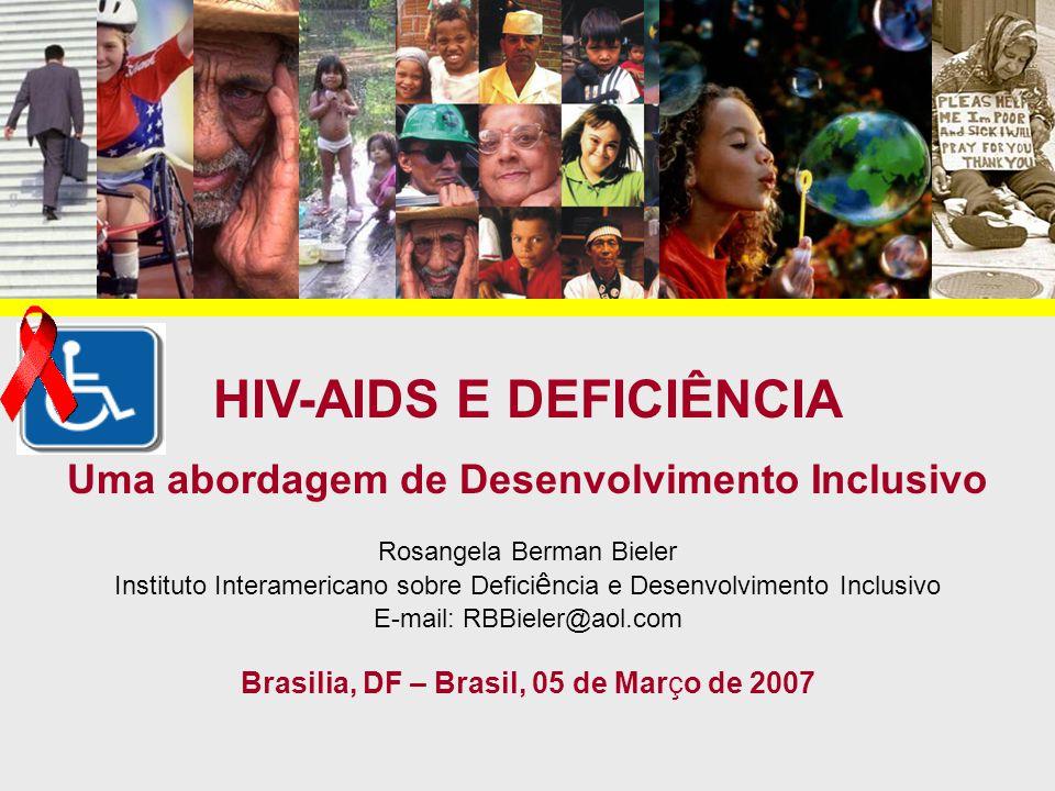 HIV-AIDS E DEFICIÊNCIA Uma abordagem de Desenvolvimento Inclusivo Rosangela Berman Bieler Instituto Interamericano sobre Defici ê ncia e Desenvolvimen