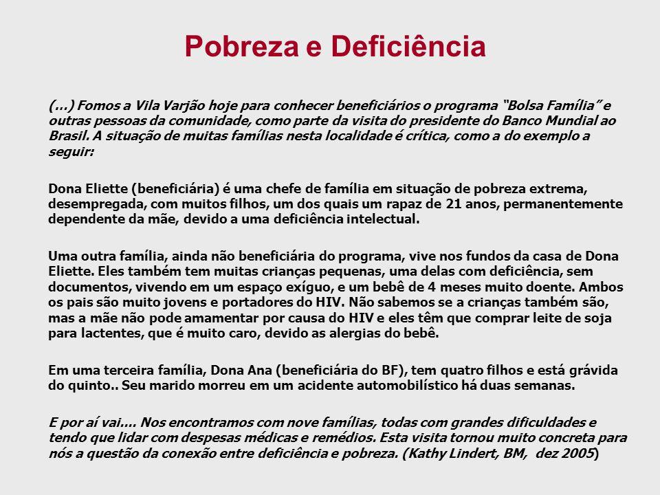 Pobreza e Deficiência (…) Fomos a Vila Varjão hoje para conhecer beneficiários o programa Bolsa Família e outras pessoas da comunidade, como parte da
