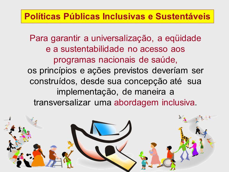 Políticas Públicas Inclusivas e Sustentáveis Para garantir a universalização, a eqüidade e a sustentabilidade no acesso aos programas nacionais de saú