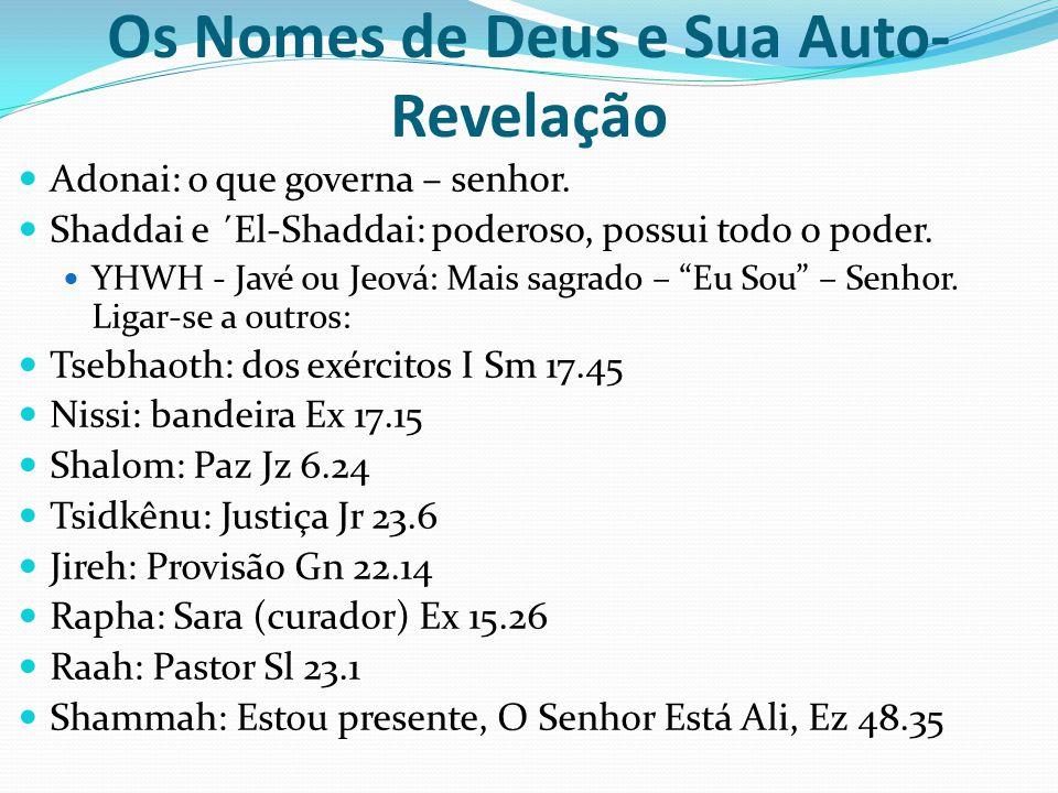 Os Nomes de Deus e Sua Auto- Revelação Adonai: o que governa – senhor. Shaddai e ´El-Shaddai: poderoso, possui todo o poder. YHWH - Javé ou Jeová: Mai