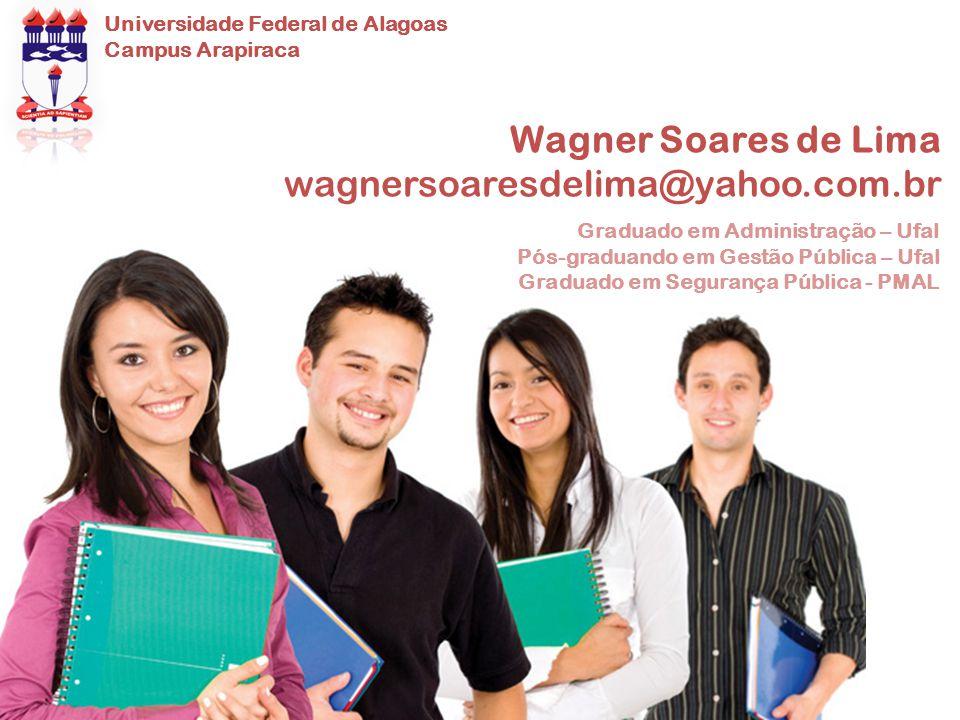 Wagner Soares de Lima wagnersoaresdelima@yahoo.com.br Graduado em Administração – Ufal Pós-graduando em Gestão Pública – Ufal Graduado em Segurança Pú