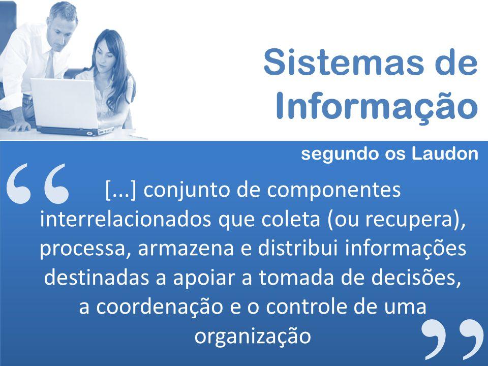 [...] conjunto de componentes interrelacionados que coleta (ou recupera), processa, armazena e distribui informações destinadas a apoiar a tomada de d