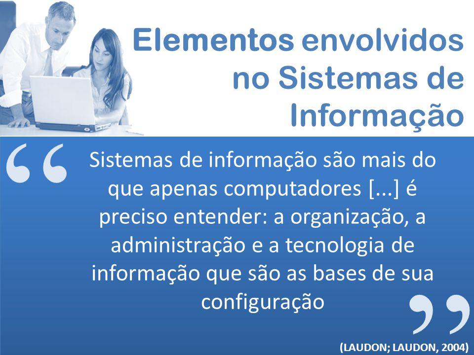 Sistemas de informação são mais do que apenas computadores [...] é preciso entender: a organização, a administração e a tecnologia de informação que s