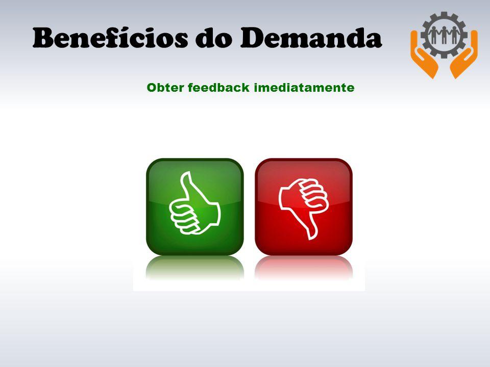 Benefícios do Demanda Obter feedback imediatamente