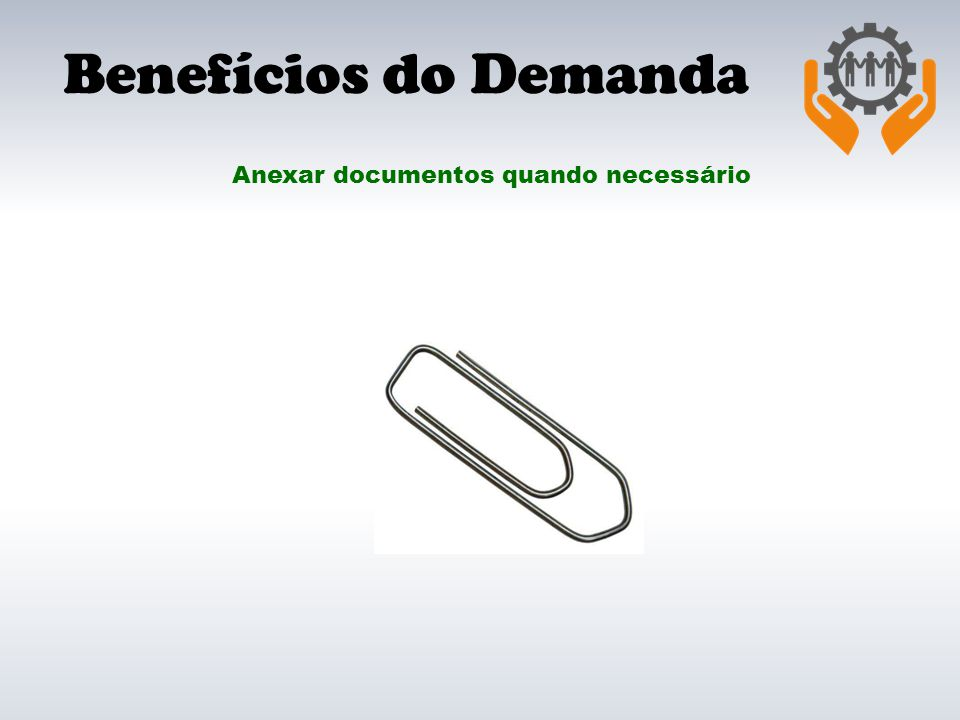 Benefícios do Demanda Anexar documentos quando necessário