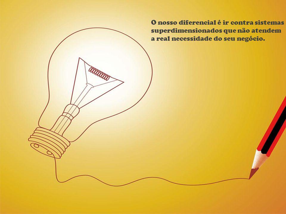 O nosso diferencial é ir contra sistemas superdimensionados que não atendem a real necessidade do seu negócio.