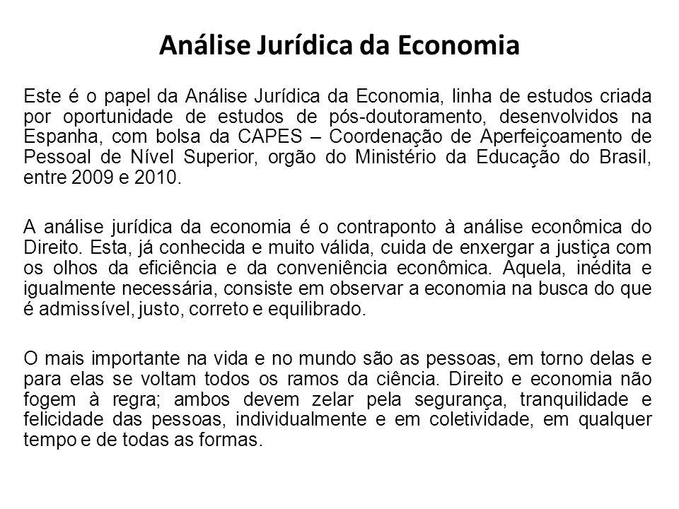 Análise Jurídica da Economia Este é o papel da Análise Jurídica da Economia, linha de estudos criada por oportunidade de estudos de pós-doutoramento,