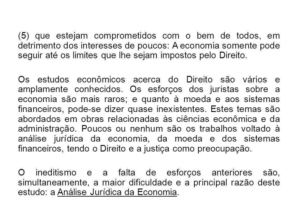 (5) que estejam comprometidos com o bem de todos, em detrimento dos interesses de poucos: A economia somente pode seguir até os limites que lhe sejam