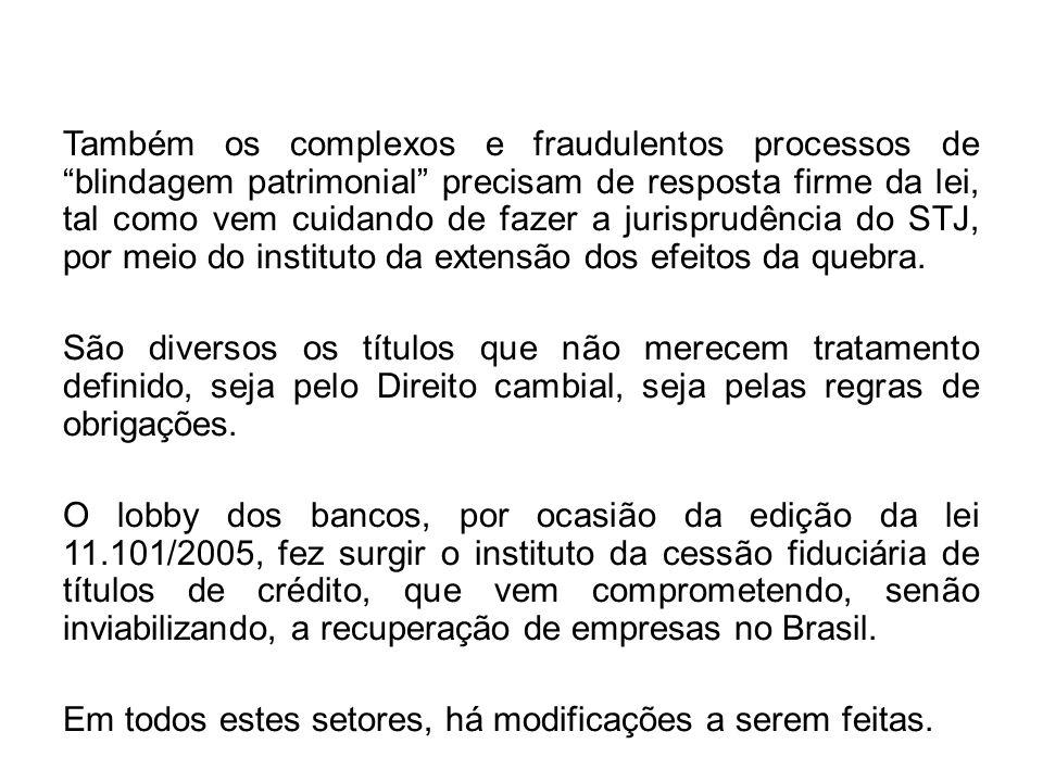 Também os complexos e fraudulentos processos de blindagem patrimonial precisam de resposta firme da lei, tal como vem cuidando de fazer a jurisprudênc