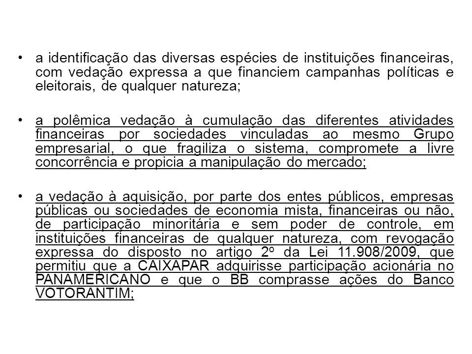 a identificação das diversas espécies de instituições financeiras, com vedação expressa a que financiem campanhas políticas e eleitorais, de qualquer