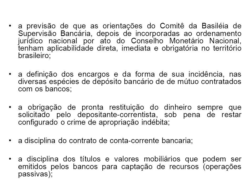 a previsão de que as orientações do Comitê da Basiléia de Supervisão Bancária, depois de incorporadas ao ordenamento jurídico nacional por ato do Cons