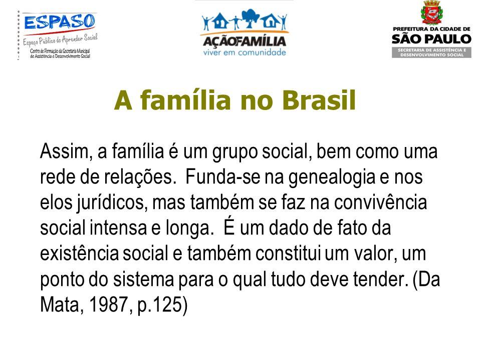 A família no Brasil Uma reflexão mais crítica sobre a família permite descobrir que, entre nós, ela não é apenas uma instituição social capaz de ser i