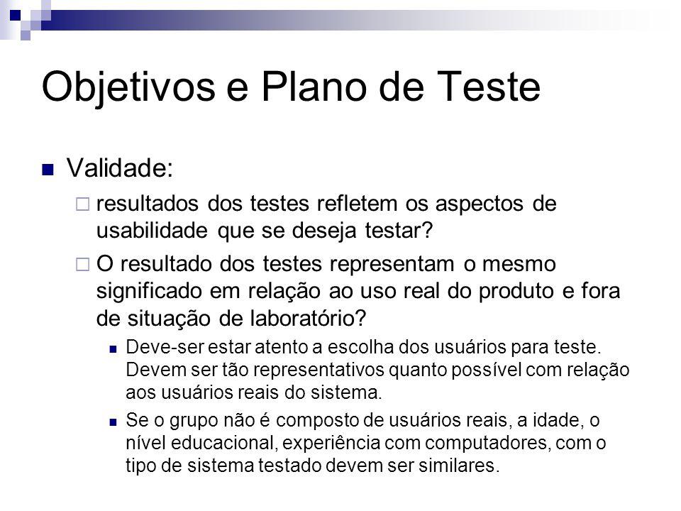 Objetivos e Plano de Teste Validade: resultados dos testes refletem os aspectos de usabilidade que se deseja testar.