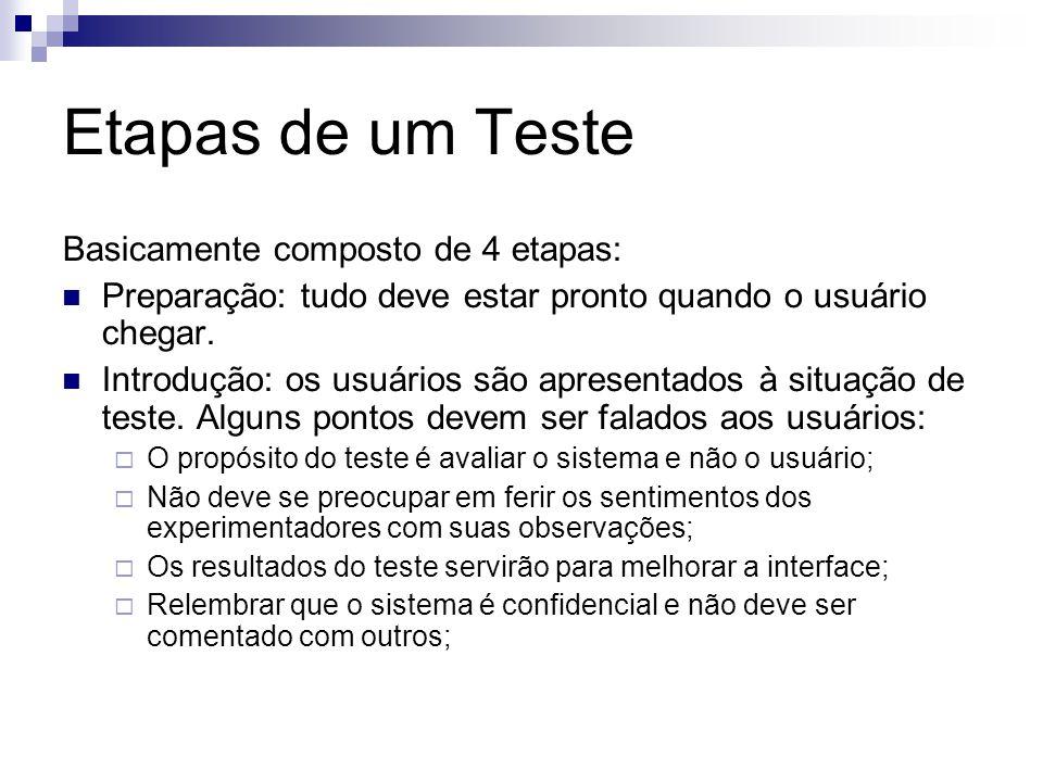Etapas de um Teste Basicamente composto de 4 etapas: Preparação: tudo deve estar pronto quando o usuário chegar.