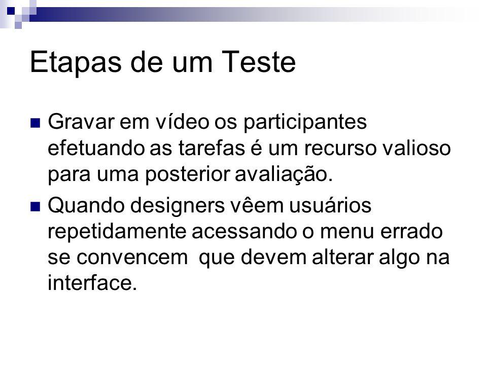 Etapas de um Teste Gravar em vídeo os participantes efetuando as tarefas é um recurso valioso para uma posterior avaliação.