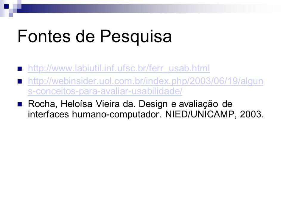 Fontes de Pesquisa http://www.labiutil.inf.ufsc.br/ferr_usab.html http://webinsider.uol.com.br/index.php/2003/06/19/algun s-conceitos-para-avaliar-usabilidade/ http://webinsider.uol.com.br/index.php/2003/06/19/algun s-conceitos-para-avaliar-usabilidade/ Rocha, Heloísa Vieira da.
