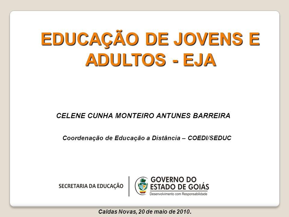 Coordenação de Educação a Distância – COEDI/SEDUC CELENE CUNHA MONTEIRO ANTUNES BARREIRA Caldas Novas, 20 de maio de 2010. EDUCAÇÃO DE JOVENS E ADULTO