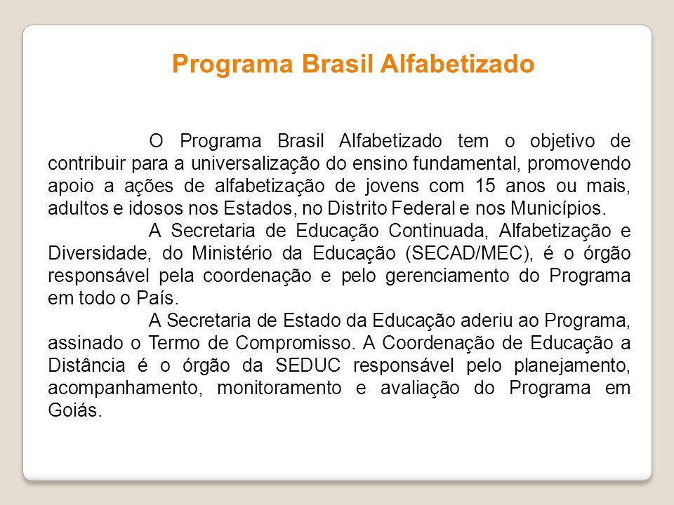 Programa Brasil Alfabetizado O Programa Brasil Alfabetizado tem o objetivo de contribuir para a universalização do ensino fundamental, promovendo apoi