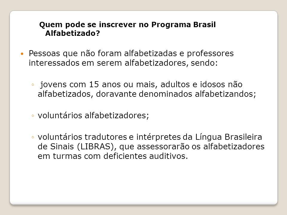 Quem pode se inscrever no Programa Brasil Alfabetizado? Pessoas que não foram alfabetizadas e professores interessados em serem alfabetizadores, sendo