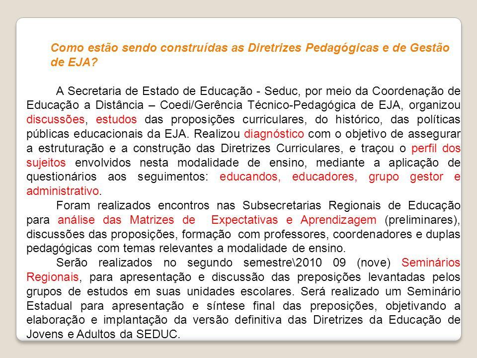 Como estão sendo construídas as Diretrizes Pedagógicas e de Gestão de EJA? A Secretaria de Estado de Educação - Seduc, por meio da Coordenação de Educ