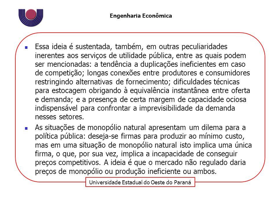 Universidade Estadual do Oeste do Paraná Engenharia Econômica Essa ideia é sustentada, também, em outras peculiaridades inerentes aos serviços de util