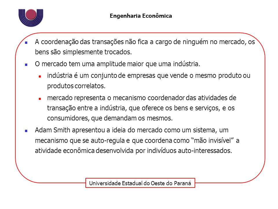 Universidade Estadual do Oeste do Paraná Engenharia Econômica A coordenação das transações não fica a cargo de ninguém no mercado, os bens são simples